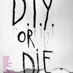 D.I.Y. or die