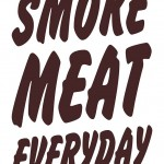 Smoke meat everyday