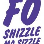 Fo Shizzle