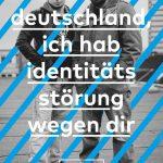 Deutschland, ich habe Identitätsstörung wegen dir.